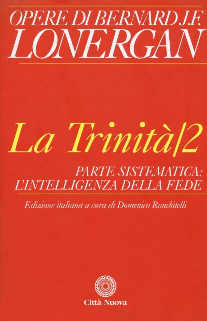 La trinità. Vol. 2: Parte sistematica: l'intelligenza della fede