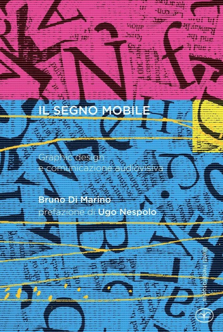 Il segno mobile. Graphic design e comunicazione audiovisiva.