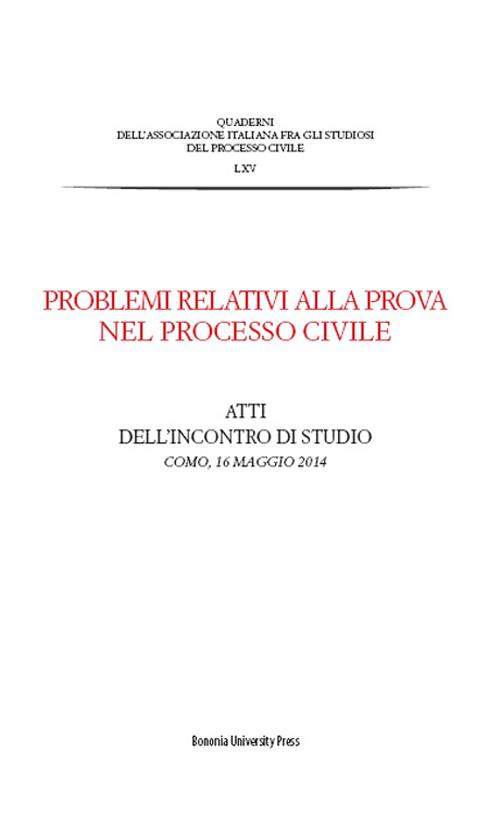 Problemi relativi alla prova nel processo civile. Atti dell'incontro di studio (Como, 16 maggio 2014).