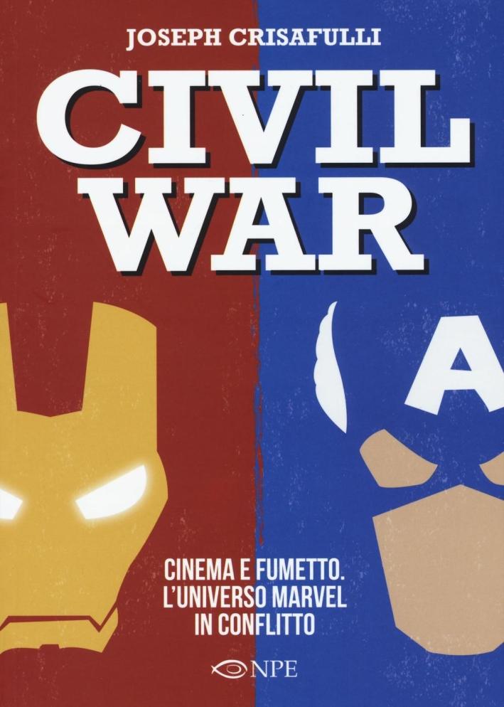 Civil war. Cinema e fumetto. L'universo Marvel in conflitto.