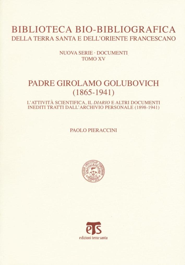 Padre Girolamo Golubovich (1865-1941). L'attività scientifica, il Diario e altri documenti inediti tratti dall'archivio personale (1898-1941).