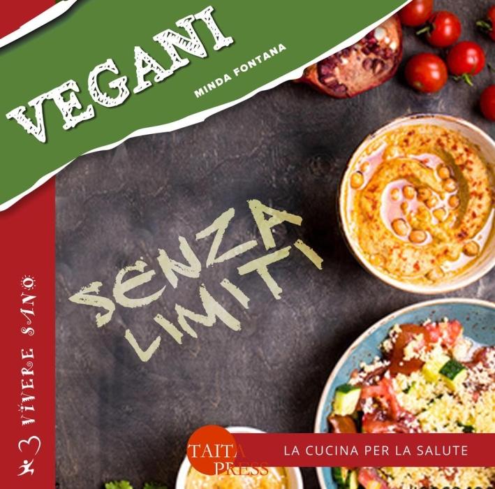 Vegani senza limiti. Ricette gustose informazioni nutrizionali.