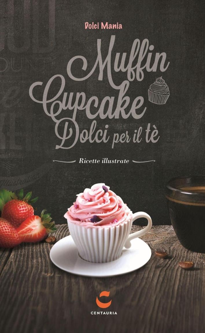 Dolci mania. Muffin, cupcake e dolci per il tè. Ediz. speciale. Con gadget