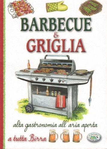 Barbecue & griglia. Alta gastronomia all'aria aperta a tutta birra
