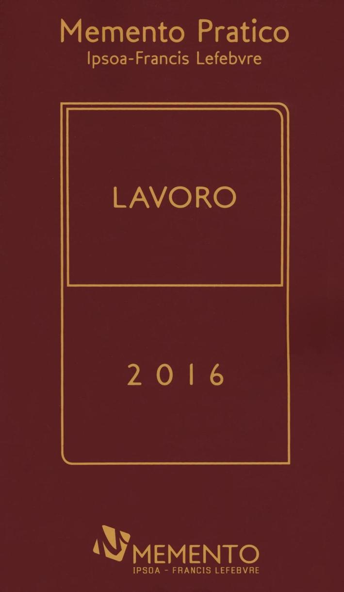 Memento Pratico. Lavoro 2016. Doppia Edizione. Marzo-Settembre