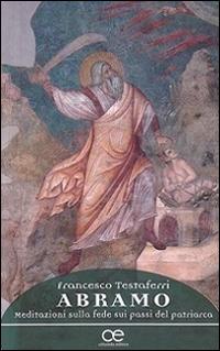 Abramo. Meditazioni sulla fede sui passi del patriarca