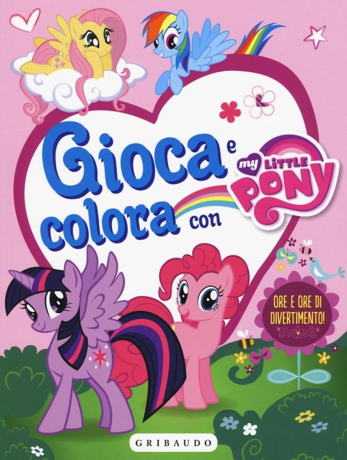 Gioca e colora con My Little Pony. Con adesivi. Ediz. illustrata