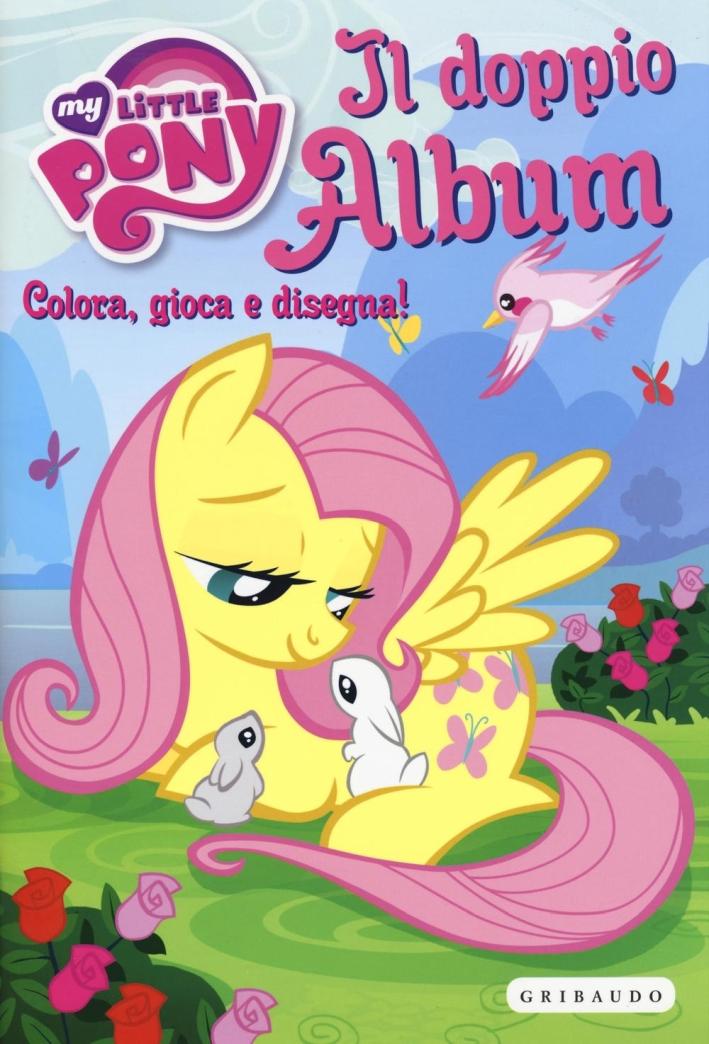 Il doppio album. Colora, gioca e disegna! My Little Pony