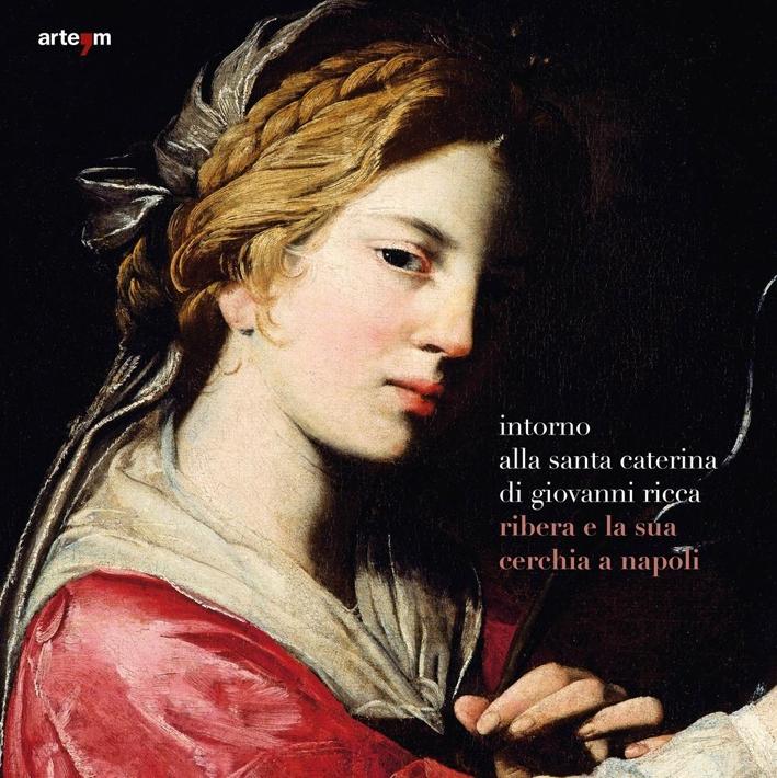 Intorno alla Santa Caterina di Giovanni Ricca. Ribera e la Sua Cerchia a Napoli