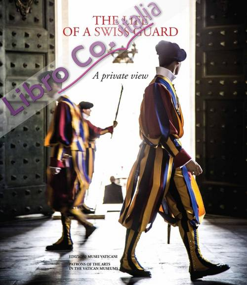 The Life of a Swiss Guard. A Private View.