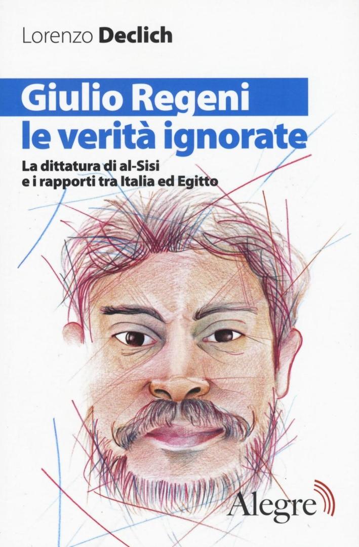 Giulio Regeni, le verità ignorate. La dittatura di al-Sisi e i rapporti tra Italia ed Egitto