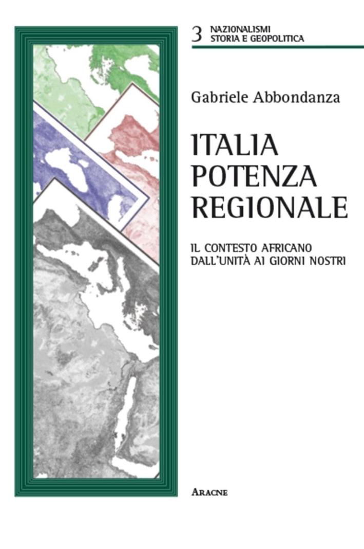Italia potenza regionale. Il contesto africano dall'Unità ai giorni nostri.
