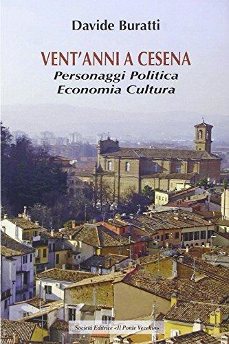 Vent'Anni a Cesena. Personaggi, Politica, Economia, Cultura.