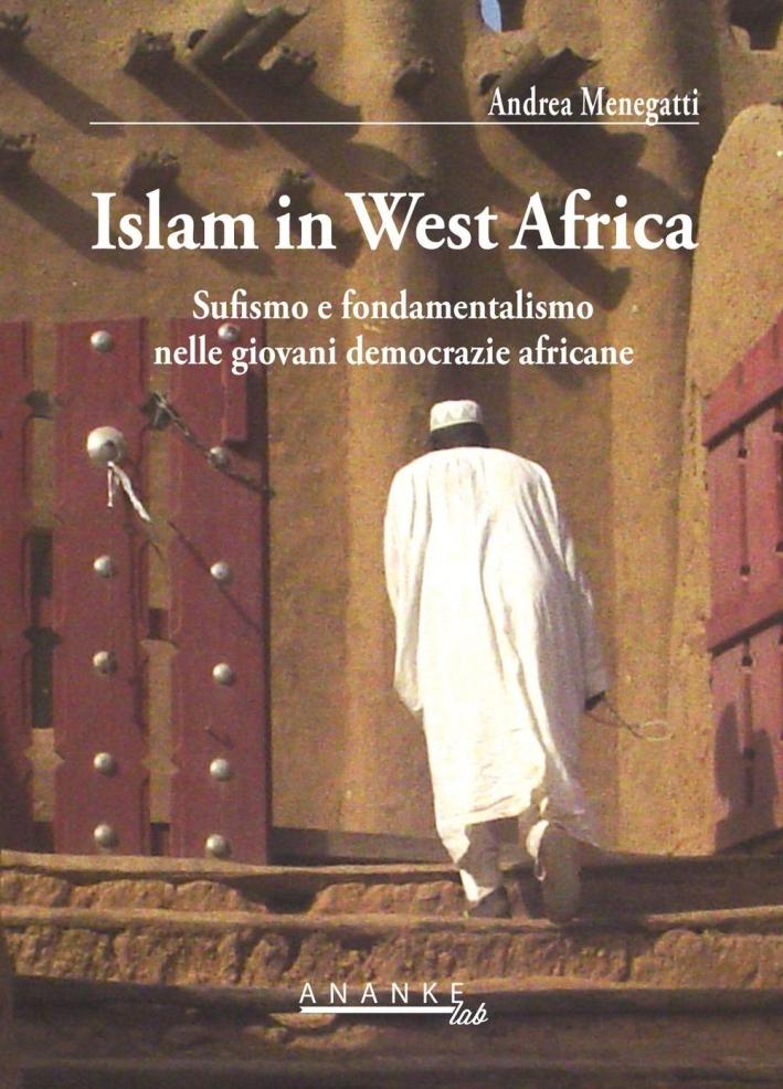 Islam in west Africa. Sufismo e fondamentalismo nelle giovani democrazie africane.