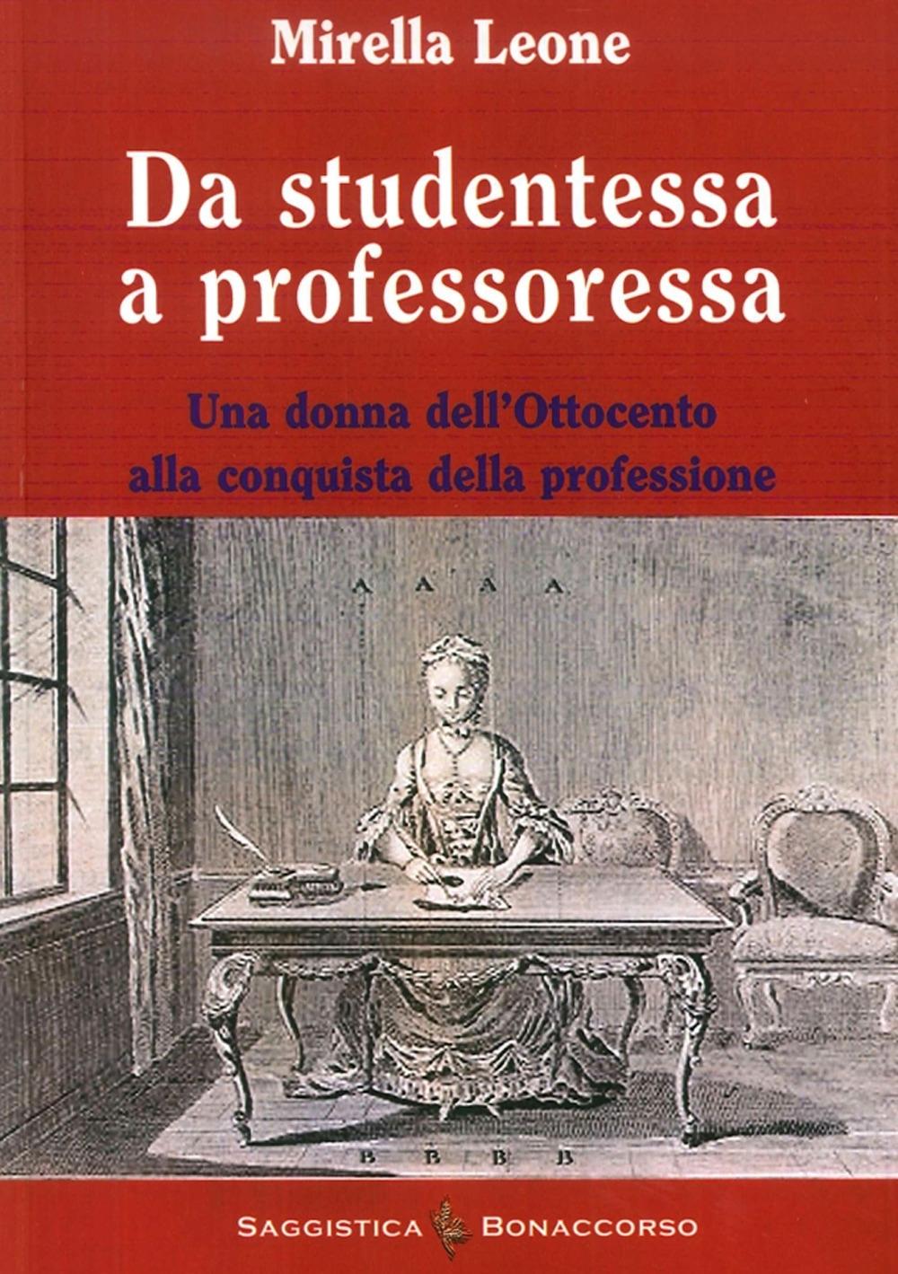 Da Studentessa a Professoressa. Una Donna dell'Ottocento alla Conquista della Professione.