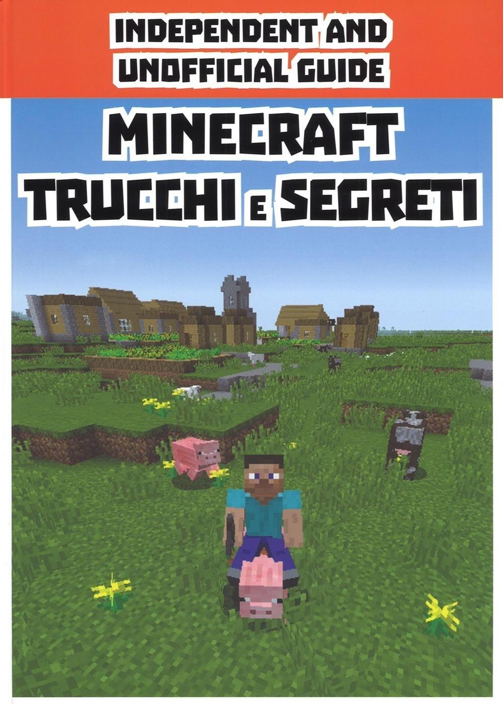 Minecraft trucchi e segreti. Indipendent and unofficial guide