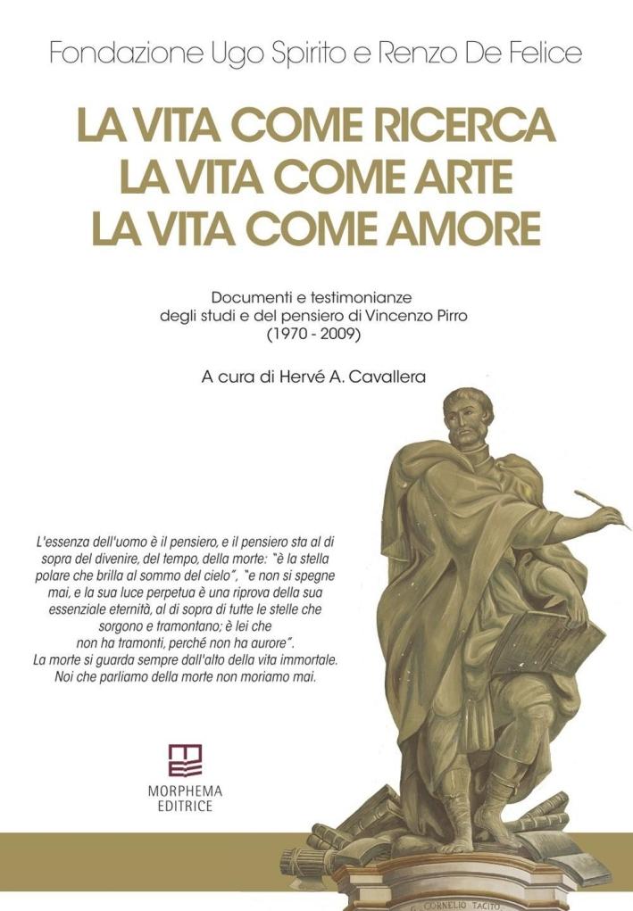 La vita come ricerca, la vita come arte, la vita come amore. Documenti e testimonianze degli studi e del pensiero di Vincenzo Pirro (1970-2009).