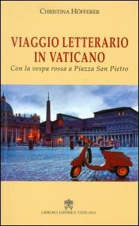 Viaggio letterario in Vaticano. Con la vespa rossa a Piazza San Pietro.