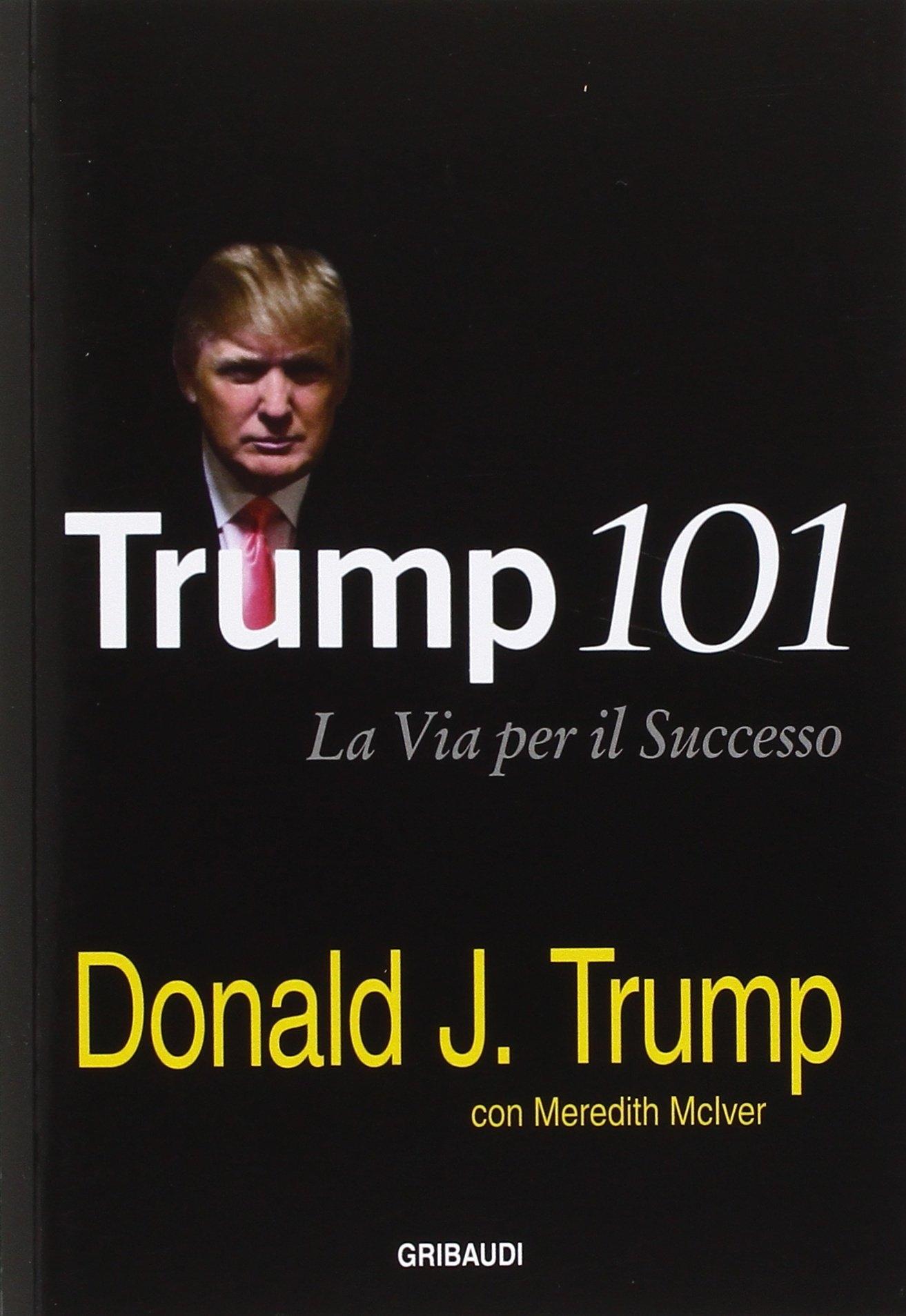 Trump 101. La via per il successo.