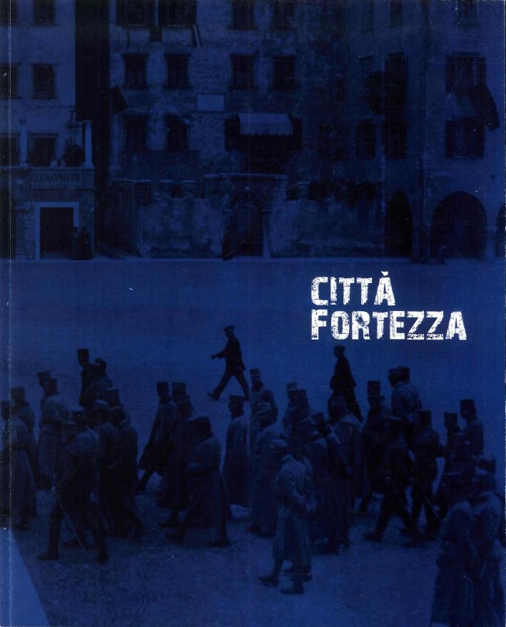 Città fortezza. Trento 1915-1918.