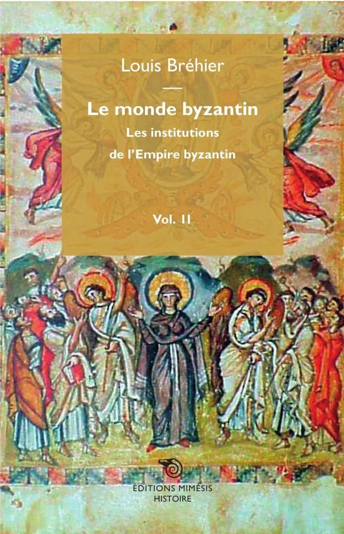 Le Monde Byzantin. Les Institutions De l'Empire Byzantin. Vol. 2.