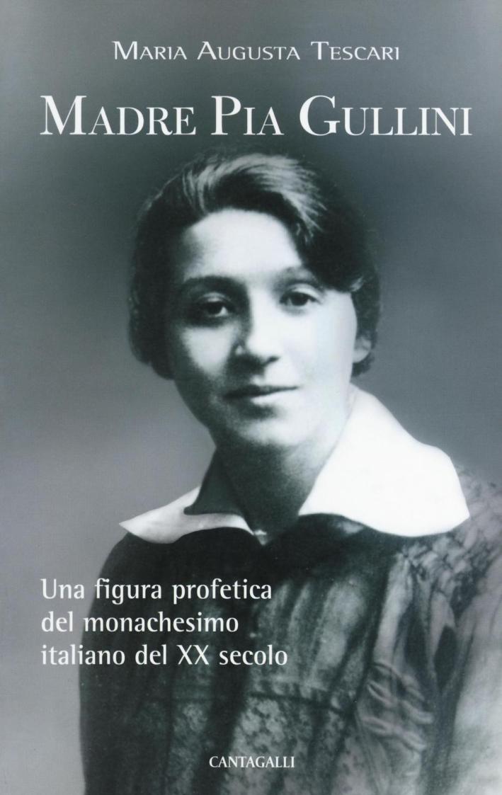 Madre Pia Gullini. Una Figura Profetica del Monachesimo Italiano del XX Secolo.