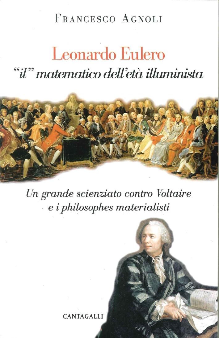 Leonhard Euler, il Matematico dell'Età Illuminista. Un Grande Scienziato Risponde a Voltaire e ai Filosofi Materialisti.