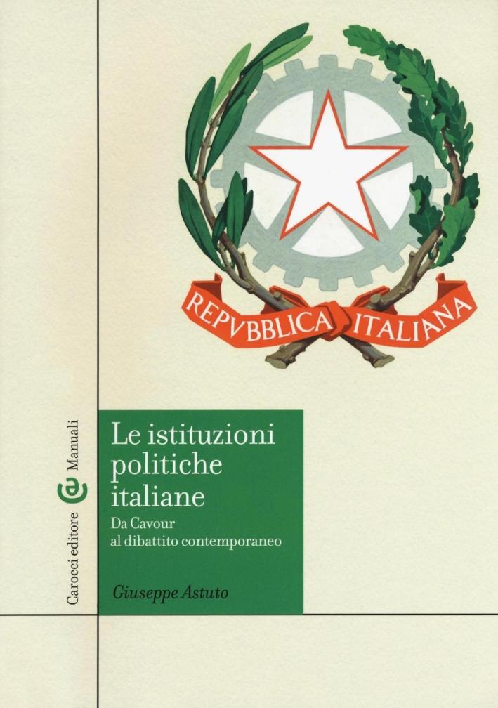 Le istituzioni politiche italiane. Da Cavour al dibattito contemporaneo.