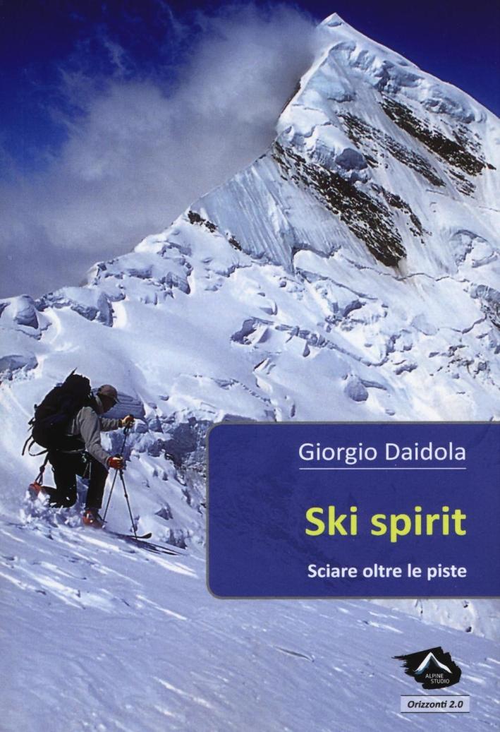 Ski spirit. Sciare oltre le piste.