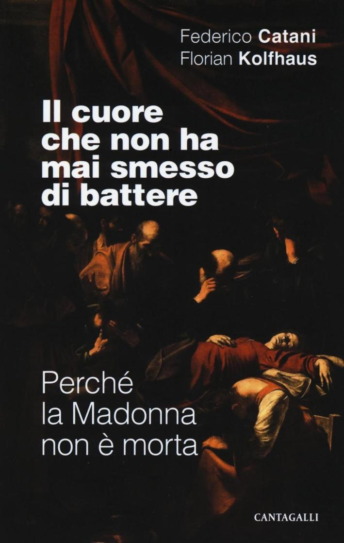 Il Cuore che non Ha Mai Smesso di Battere. Perché la Madonna non è Morta.