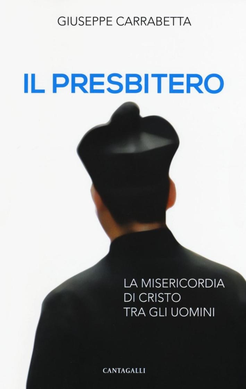 Il Presbitero. La Misericordia di Cristo tra gli Uomini.