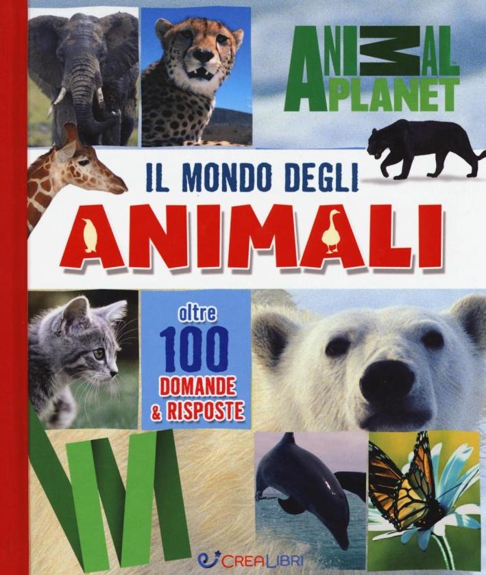 Il mondo degli animali. Oltre 100 domande & risposte
