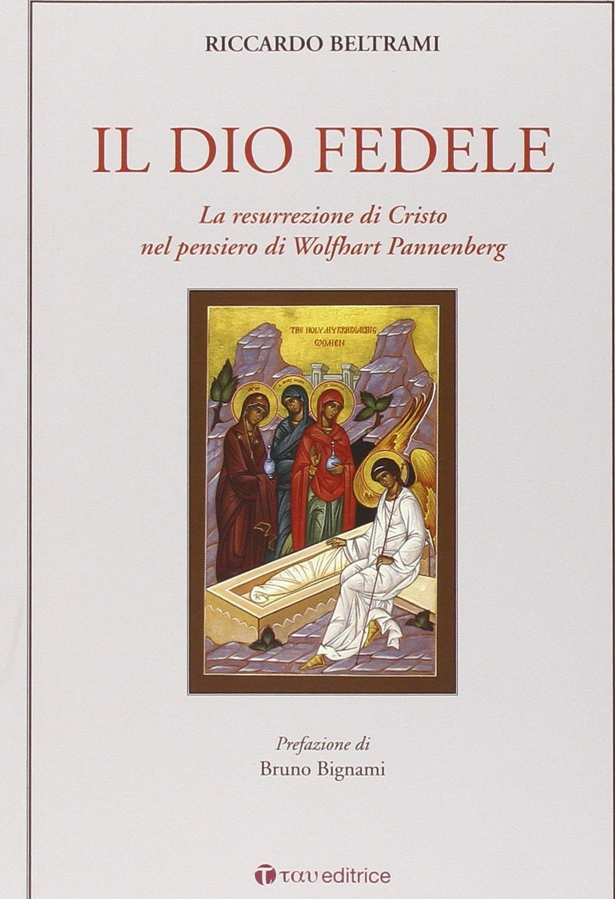 Il Dio fedele. La resurrezione di Cristo nel pensiero di Wolfhart Pannenberg.
