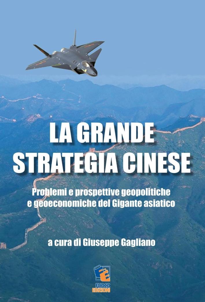 La grande strategia cinese. Problemi e prospettive geopolitiche e geoeconomiche del gigante asiatico.