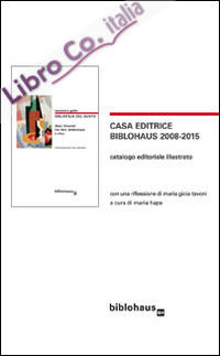 Casa editrice Biblohaus 2008-2015. Catalogo editoriale illustrato