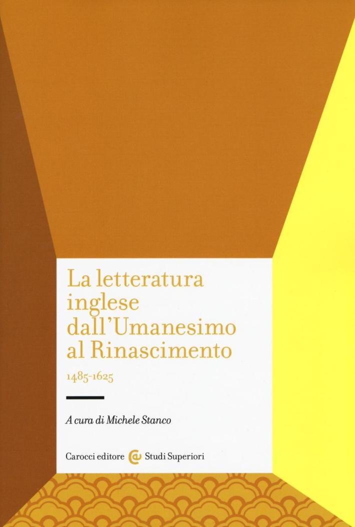 La letteratura inglese dall'Umanesimo al Rinascimento 1485-1625.
