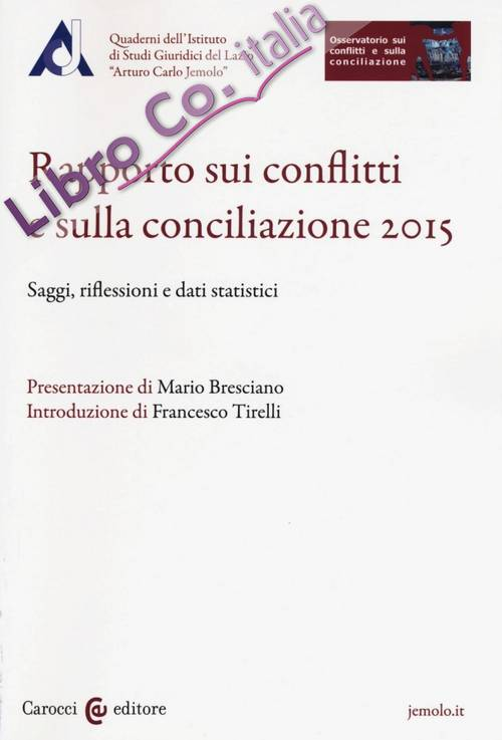Rapporto sui conflitti e sulla conciliazione 2015. Saggi, riflessioni e dati statistici.