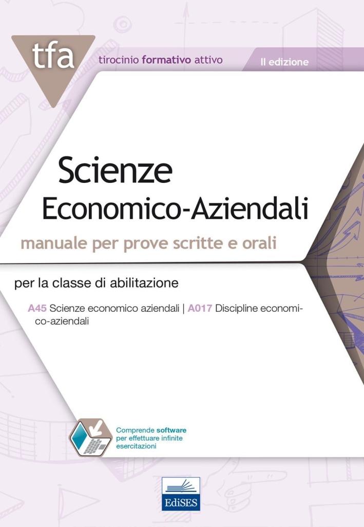 TFA. Scienze economico-aziendali. Manuale per prove scritte e orali per la classe di abilitazione A45, A017. Con software di simulazione