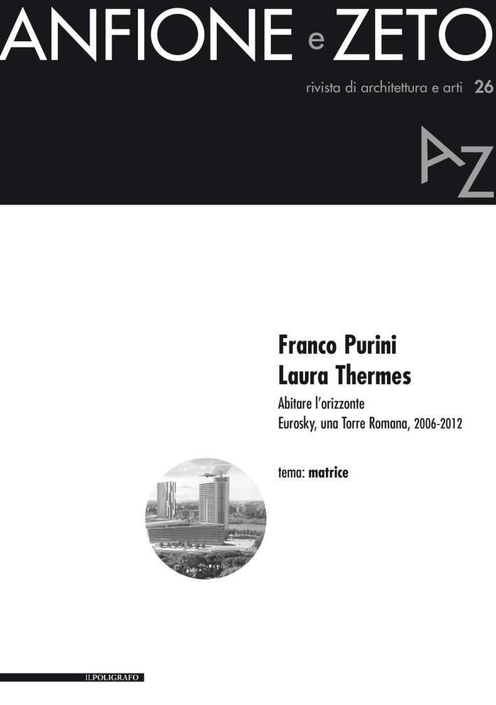 Anfione e Zeto. Rivista di Architettura e Arti, N.26. Franco Purini, Laura Thermes. Abitare l'Orizzonte. Eurosky, una Torre Tomana, 2006-2012.