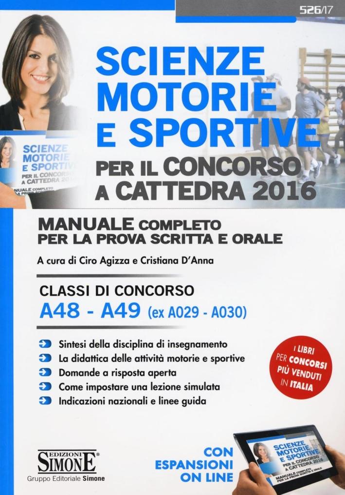 Scienze motorie e sportive per il concorso a cattedra 2016. Manuale completo per la prova scritta e orale. Classi di concorso A48, A49. Con espansione online.