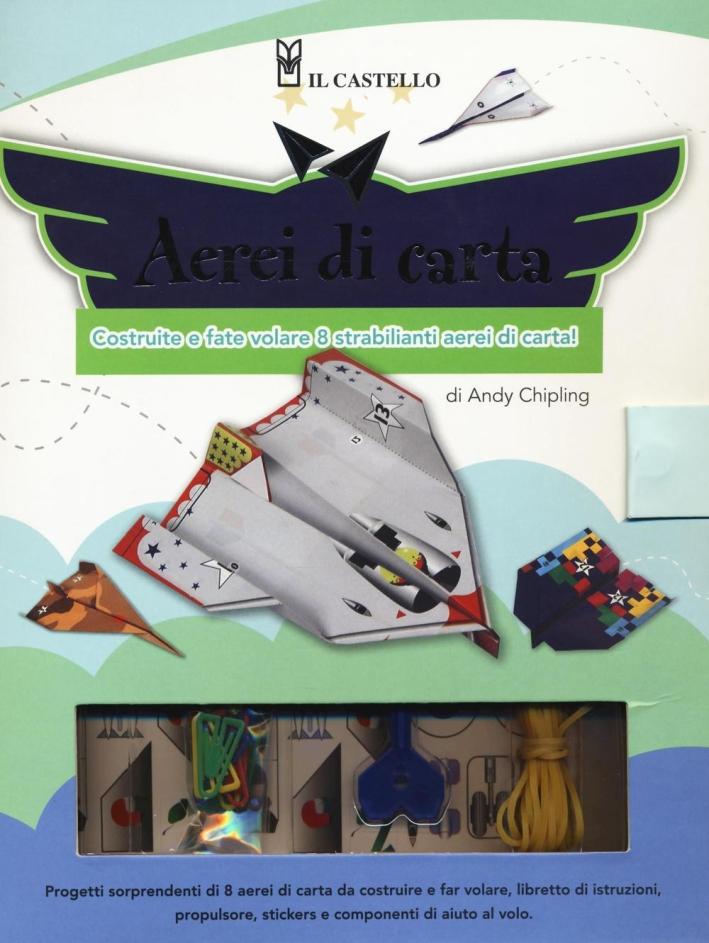 Aerei di carta. Costruite e fate volare 8 strabilianti aerei di carta. Con gadget.