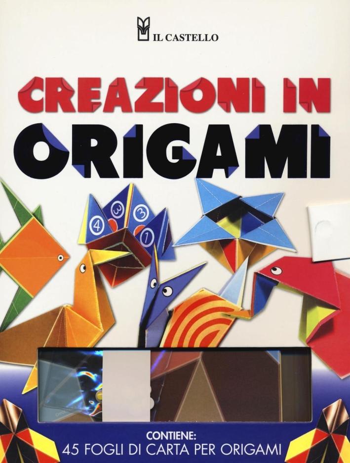 Creazioni in origami. Ediz. illustrata. Con gadget