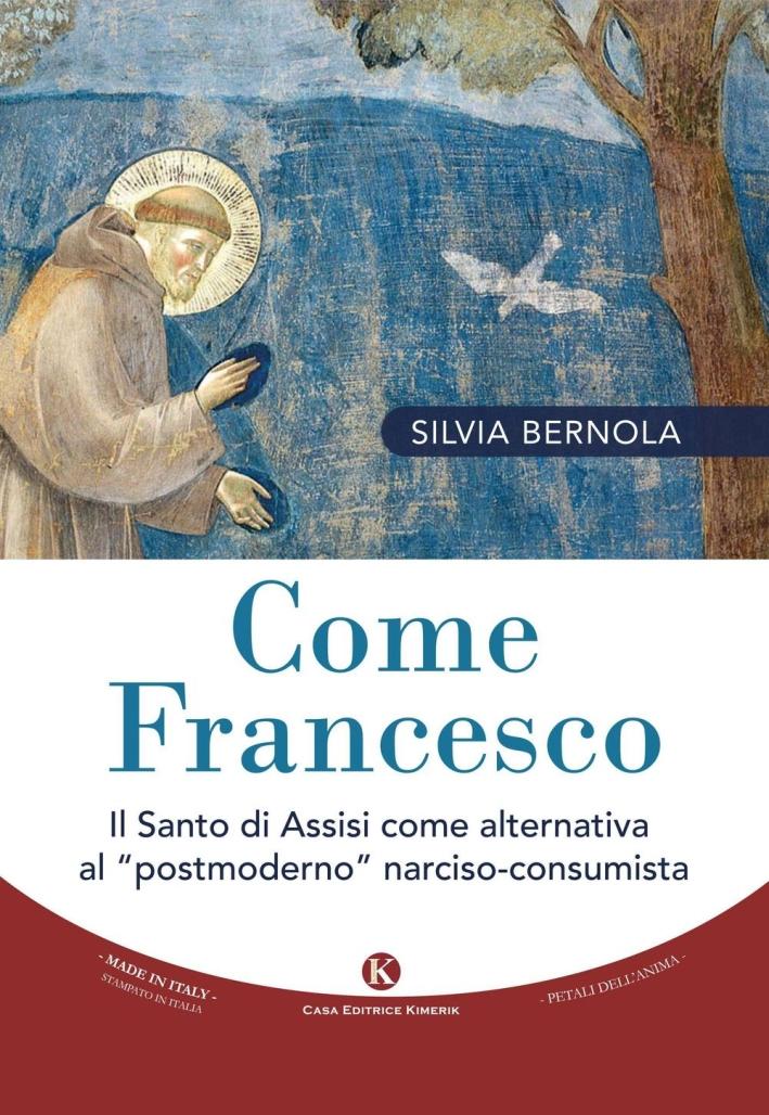 Come Francesco. Il santo di Assisi come alternativa al