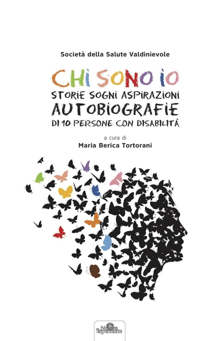 Chi sono io. Storie sogni aspirazioni autobiografie di 10 persone con disabilità. Con DVD.