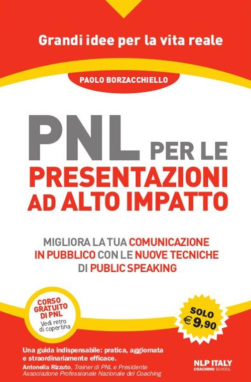 PNL per le presentazioni ad alto impatto. Migliora la tua comunicazione in pubblico con le nuove tecniche di public speaking.