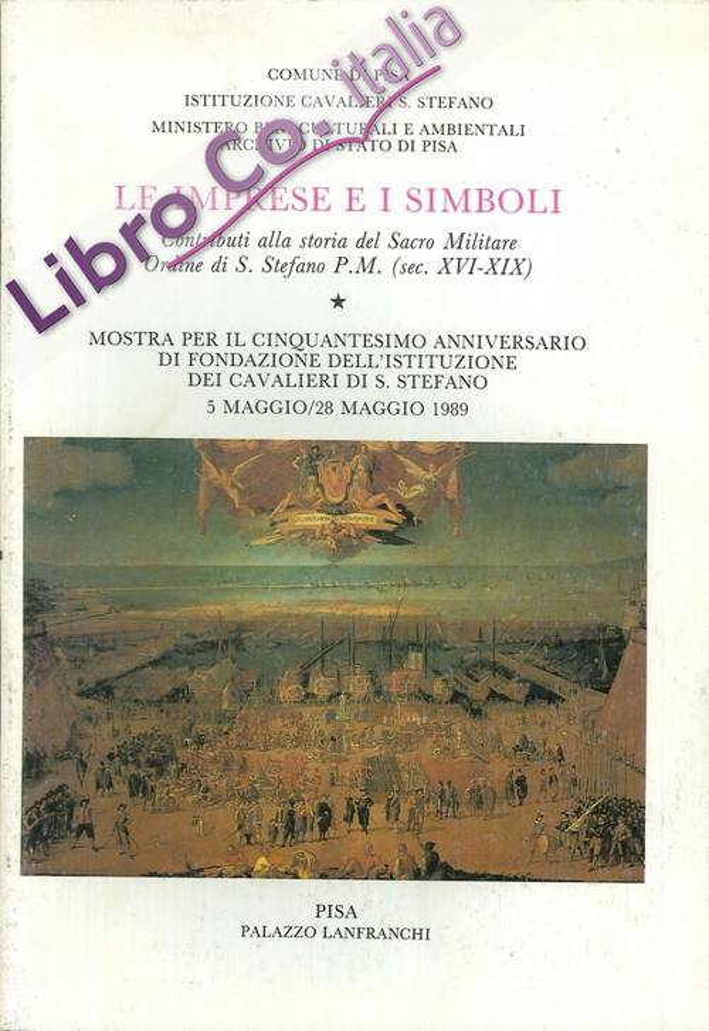Le imprese e i simboli. Contributi alla storia del Sacro Militare Ordine di S. Stefano P. M. (sec. XVI-XIX)