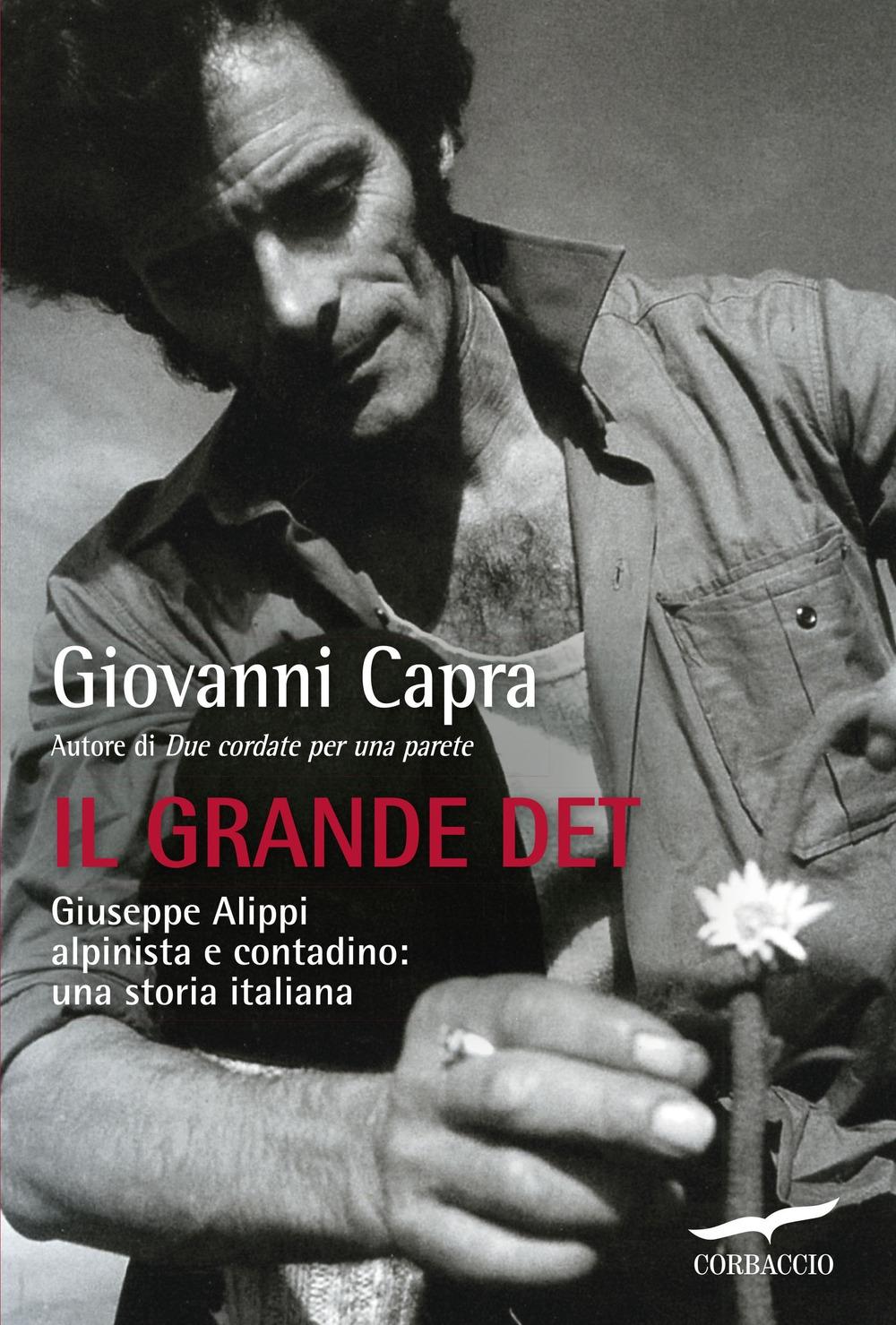 Il grande Det. Giuseppe Alippi alpinista e contadino: una storia italiana.