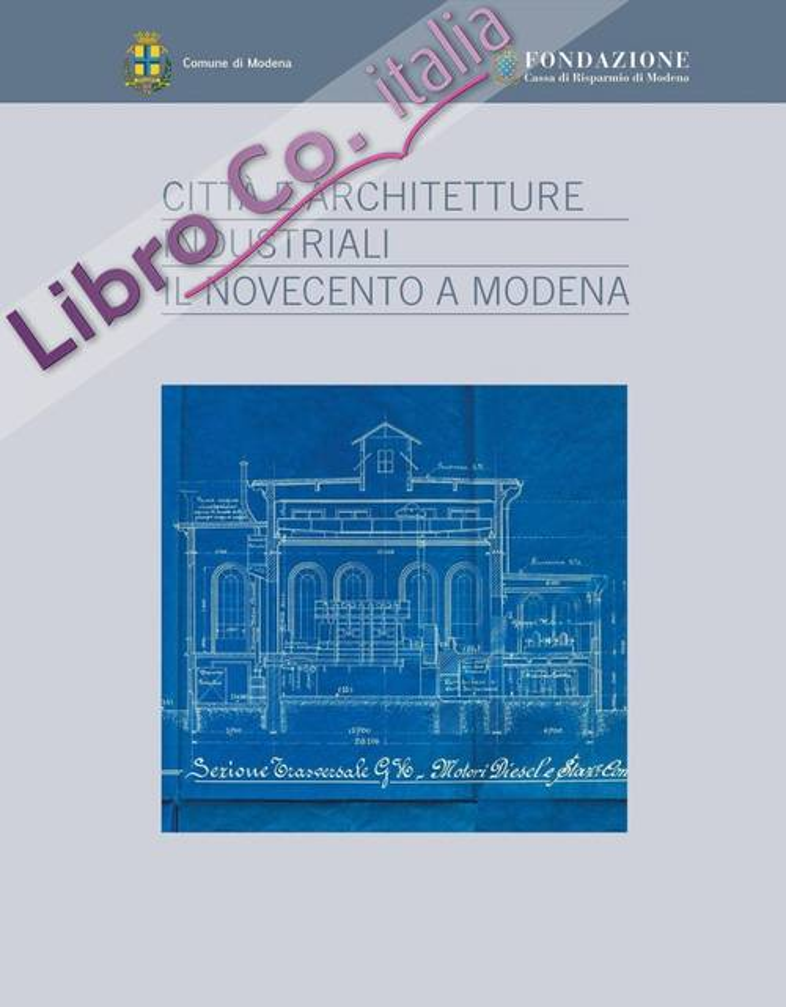 Città e Architetture Industriali. Il Novecento a Modena.