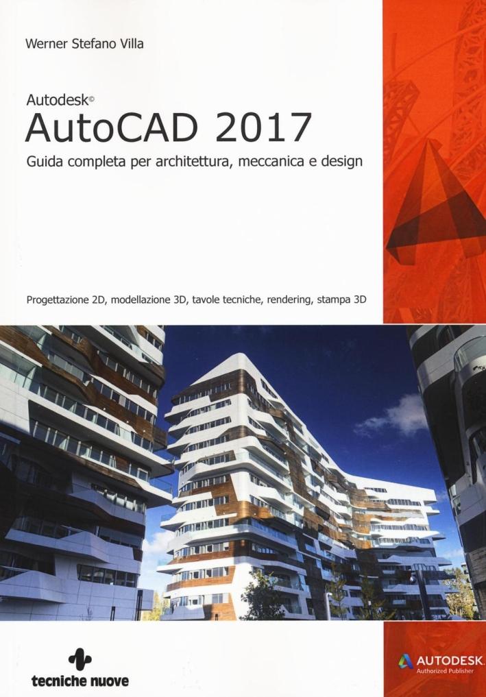Autodesk AutoCad 2017. Guida operativa per architettura, meccanica e design.