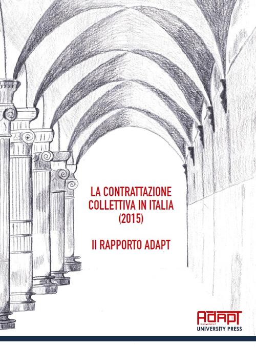 La contrattazione collettiva in Italia (2015). Rapporto ADAPT